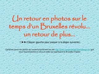 Un retour en photos sur le temps d'un Bruxelles révolu… un retour de plus…
