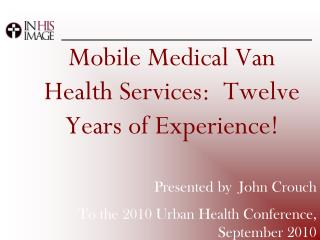 Mobile Medical Van Health Services:  Twelve Years of Experience!