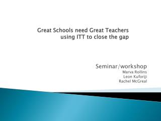 Great Schools need Great Teachers using ITT to close the gap