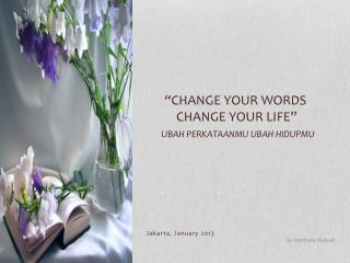 """Change Your  Words           Change  YOUr  Life"" Ubah Perkataanmu Ubah Hidupmu"