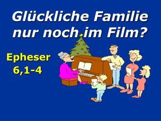 Glückliche Familie nur noch im Film?