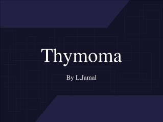 Thymoma  By L.Jamal