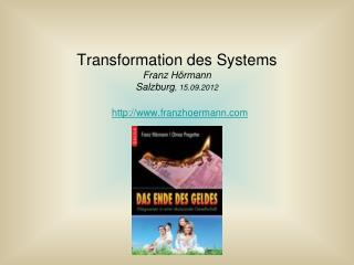 Transformation des Systems Franz Hörmann Salzburg , 15.09.2012