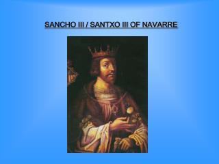 SANCHO III / SANTXO III OF NAVARRE