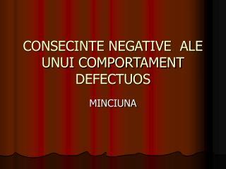 CONSECINTE NEGATIVE  ALE UNUI COMPORTAMENT DEFECTUOS