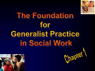 The Foundation  for  Generalist Practice  in Social Work