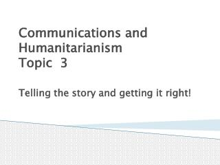 Communications and Humanitarianism Topic  3