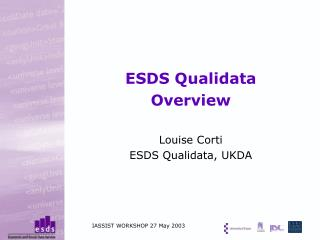 ESDS Qualidata Overview Louise Corti ESDS Qualidata, UKDA