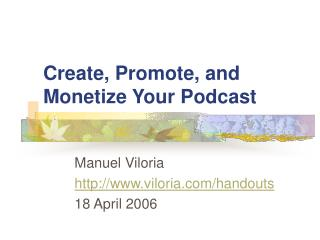 Create, Promote, and  Monetize Your Podcast