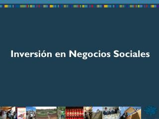 Inversi�n  en  Negocios  Sociales