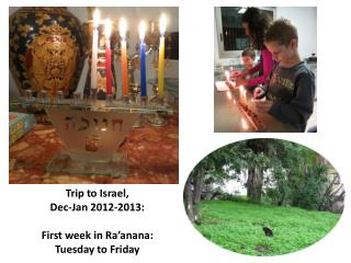 Trip to Israel,  Dec-Jan 2012-2013: First week in Ra'anana:  Tuesday to Friday