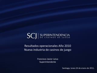 Resultados operacionales Año 2010 Nueva industria de casinos de juego Francisco Javier Leiva