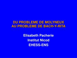 DU PROBLEME DE MOLYNEUX  AU PROBLEME DE BACH-Y-RITA