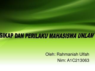 Oleh: Rahmaniah Ulfah Nim: A1C213063