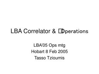 LBA Correlator &  Operations