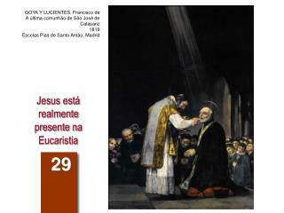 Jesus está realmente presente na Eucaristia