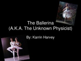 The Ballerina  (A.K.A. The Unknown Physicist)