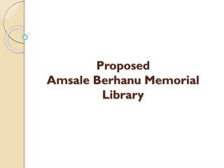 Proposed Amsale Berhanu  Memorial Library