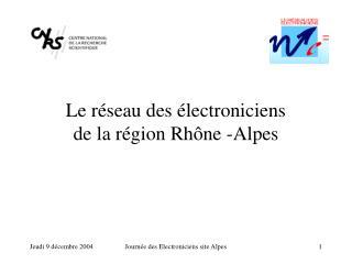 Le réseau des électroniciens  de la région Rhône -Alpes