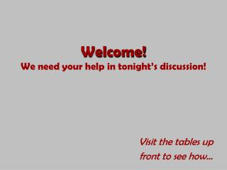 Welcome! We need your help in tonight's discussion!