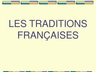 LES TRADITIONS FRANÇAISES