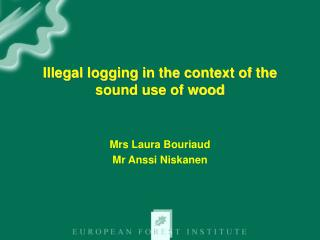 Illegal logging in the context of the sound use of wood