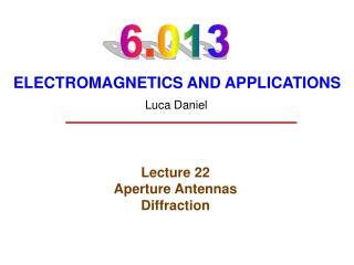Lecture 22 Aperture Antennas Diffraction