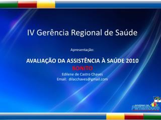 IV Gerência Regional de Saúde Apresentação:  AVALIAÇÃO DA ASSISTÊNCIA À SAÚDE 2010 BONITO