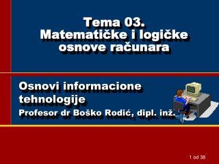 Tema 0 3 . Matemati č ke i logi č ke osnove ra č unara
