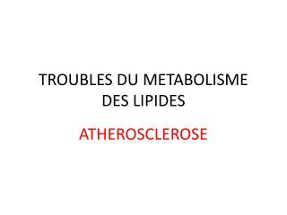 TROUBLES DU METABOLISME DES LIPIDES