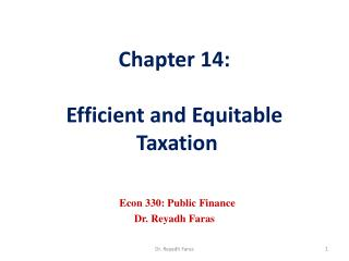 Chapter  14: Efficient and Equitable  Taxation Econ 330: Public Finance Dr.  Reyadh Faras