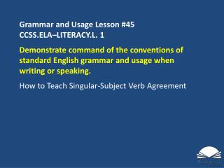 Grammar and Usage Lesson #45 CCSS.ELA–LITERACY.L.  1