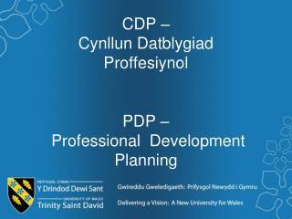 CDP –  Cynllun Datblygiad  Proffesiynol PDP –   Professional  Development Planning