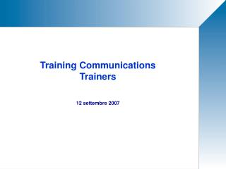 Training Communications Trainers 12 settembre 2007