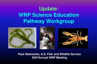 Paul Heimowitz, U.S. Fish and Wildlife Service 2007Annual WRP Meeting