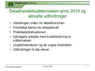 Detailhandelsuddannelsen anno 2010 og aktuelle udfordringer