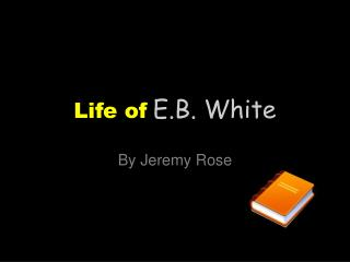 Life of E.B. White