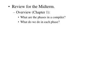 Review for the Midterm. Overview (Chapter 1): What are the phases in a compiler?