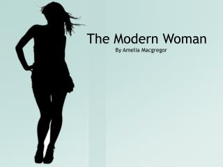 The Modern Woman By Amelia Macgregor