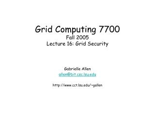 Grid Computing 7700 Fall 2005 Lecture 16: Grid Security