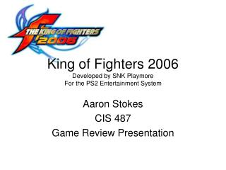 King of Fighters 2006 Developed by SNK Playmore For the PS2 Entertainment System