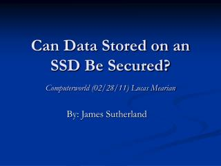 Can Data Stored on an SSD Be Secured? Computerworld (02/28/11) Lucas Mearian