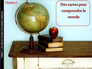 Th�me 1 : les cl�s de lecture d�un monde complexe