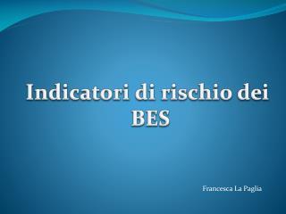 Indicatori di rischio dei   BES