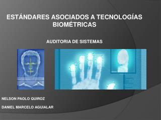 Estándares  asociados a tecnologías  biométricas AUDITORIA DE SISTEMAS  NELSON PAOLO QUIROZ