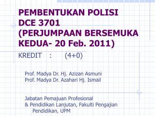 PEMBENTUKAN POLISI  DCE 3701 (PERJUMPAAN BERSEMUKA KEDUA- 20 Feb. 2011)