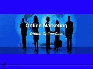 Online Marketing Offline-Online Case