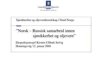 �Norsk � Russisk samarbeid innen                  sj�sikkerhet og oljevern�