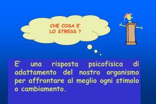 CHE COSA E'  LO STRESS ?