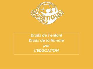 Droits de l'enfant Droits de la femme par  L'EDUCATION